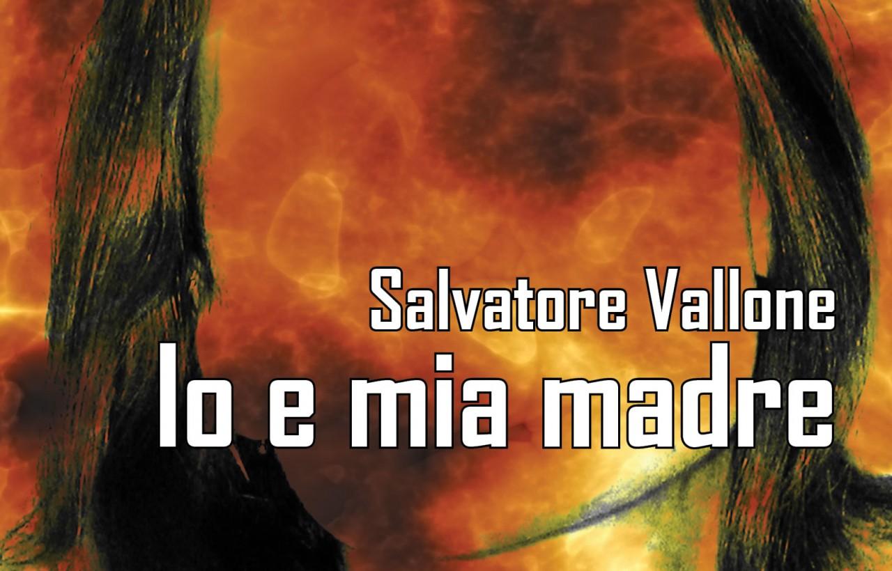 Io e mia madre - Salvatore Vallone